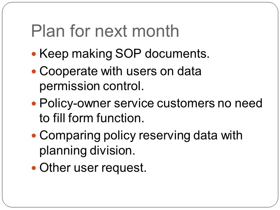 Plan for next month Keep making SOP documents. Cooperate with users on data permission control.