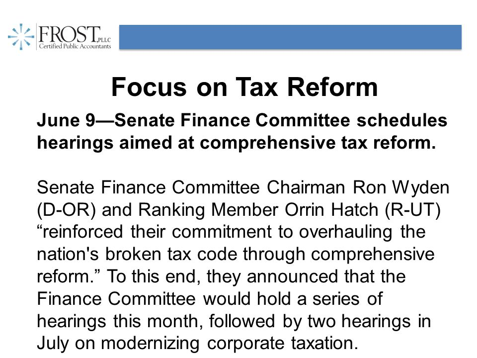 Focus on Tax Reform June 9—Senate Finance Committee schedules hearings aimed at comprehensive tax reform.
