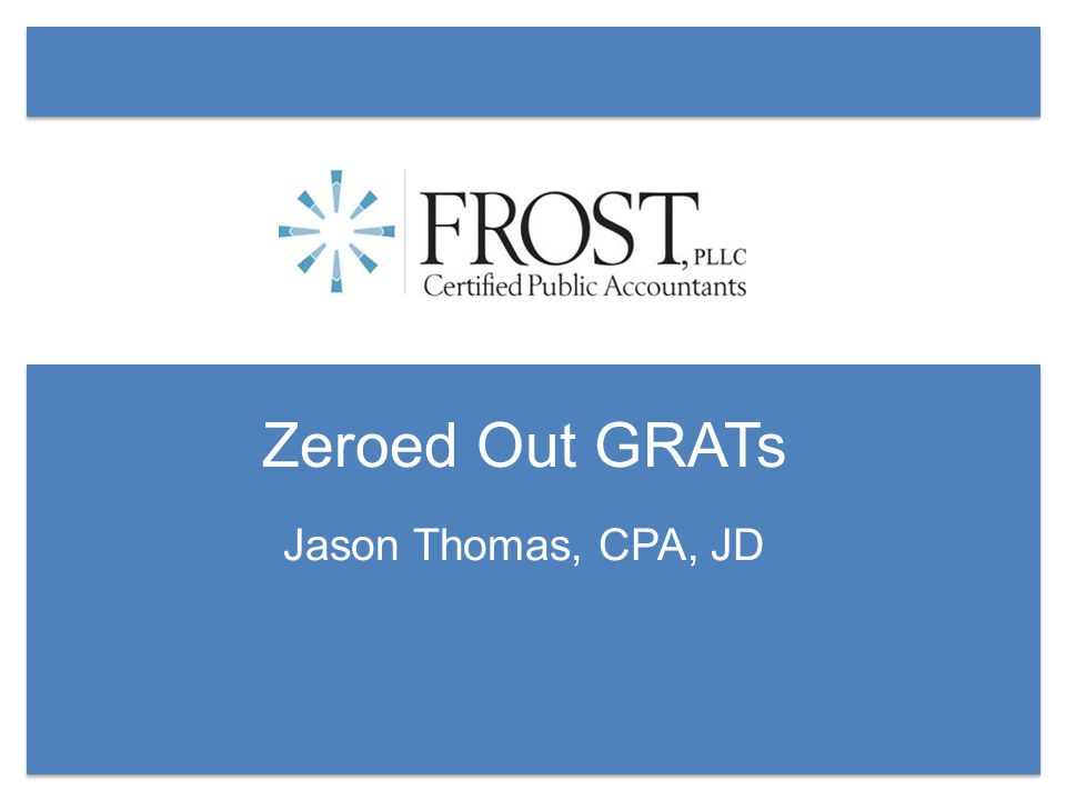 Zeroed Out GRATs Jason Thomas, CPA, JD
