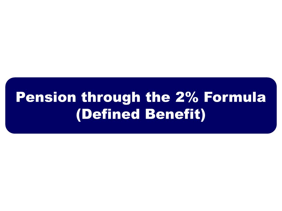 Pension through the 2% Formula (Defined Benefit)