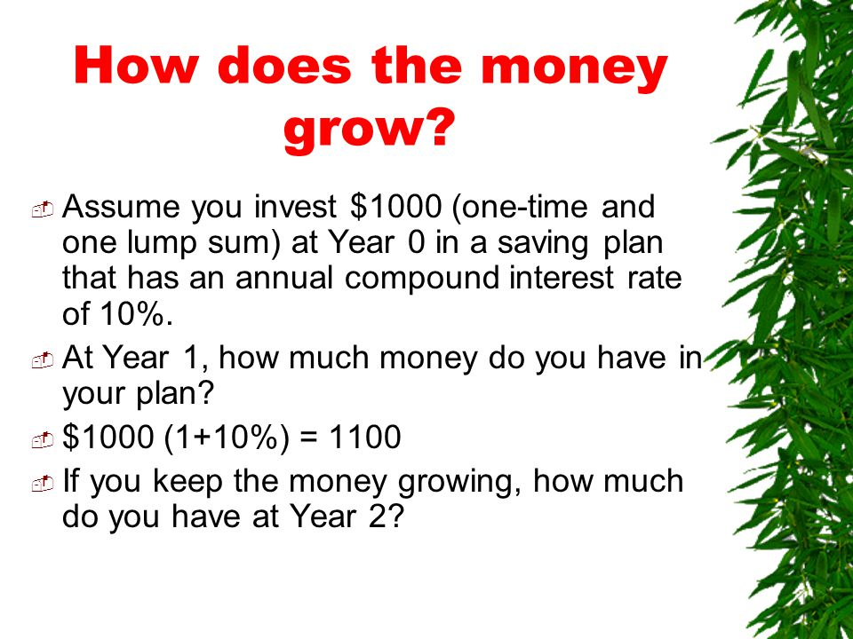 Why can the money grow.