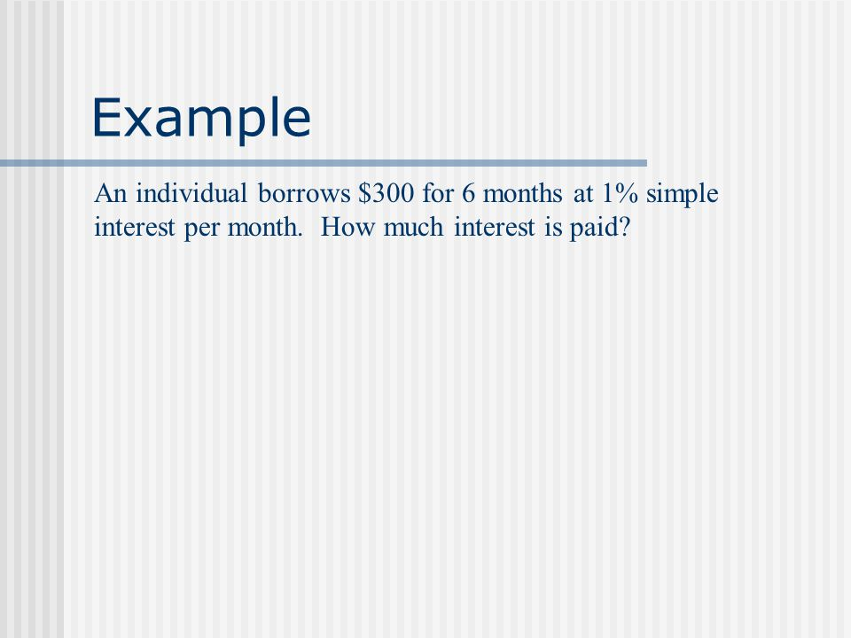 Example Suppose $800 is invested at 12% for 2 years.