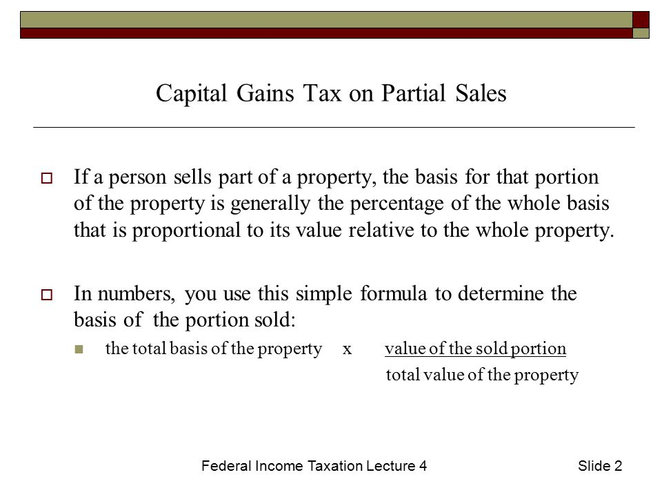 Federal Income Taxation Lecture 4Slide 3 Capital Gains Tax on Partial Sales - Example  Jenny buys 500 shares of Big Co, Inc.