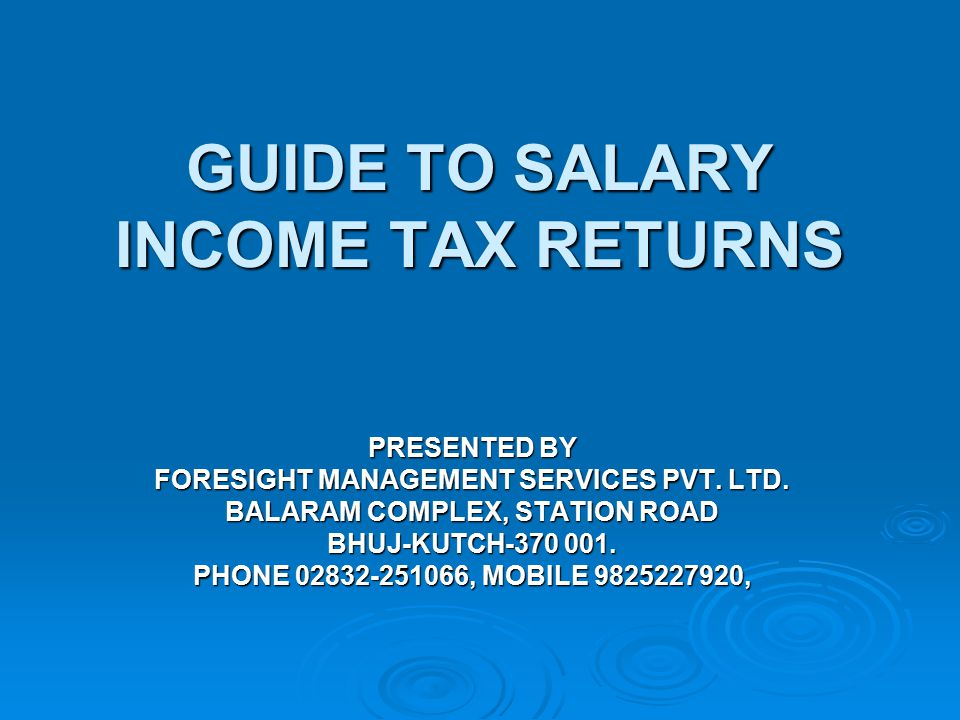 GUIDE TO SALARY INCOME TAX RETURNS PRESENTED BY FORESIGHT MANAGEMENT SERVICES PVT.