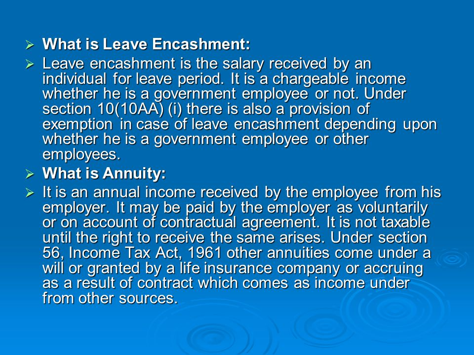  What is Gratuity:  It is salary received by an individual paid by the employee at the time of his retirement or by his legal heir in the case of death of the employee.