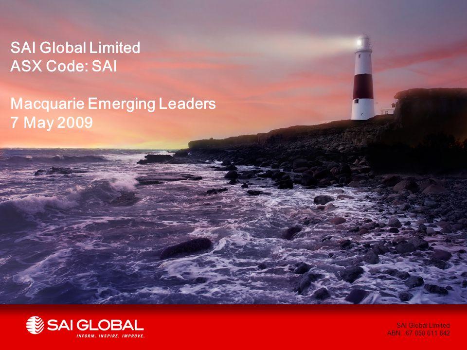 1 SAI Global Limited ABN: 67 050 611 642 SAI Global Limited ASX Code: SAI Macquarie Emerging Leaders 7 May 2009