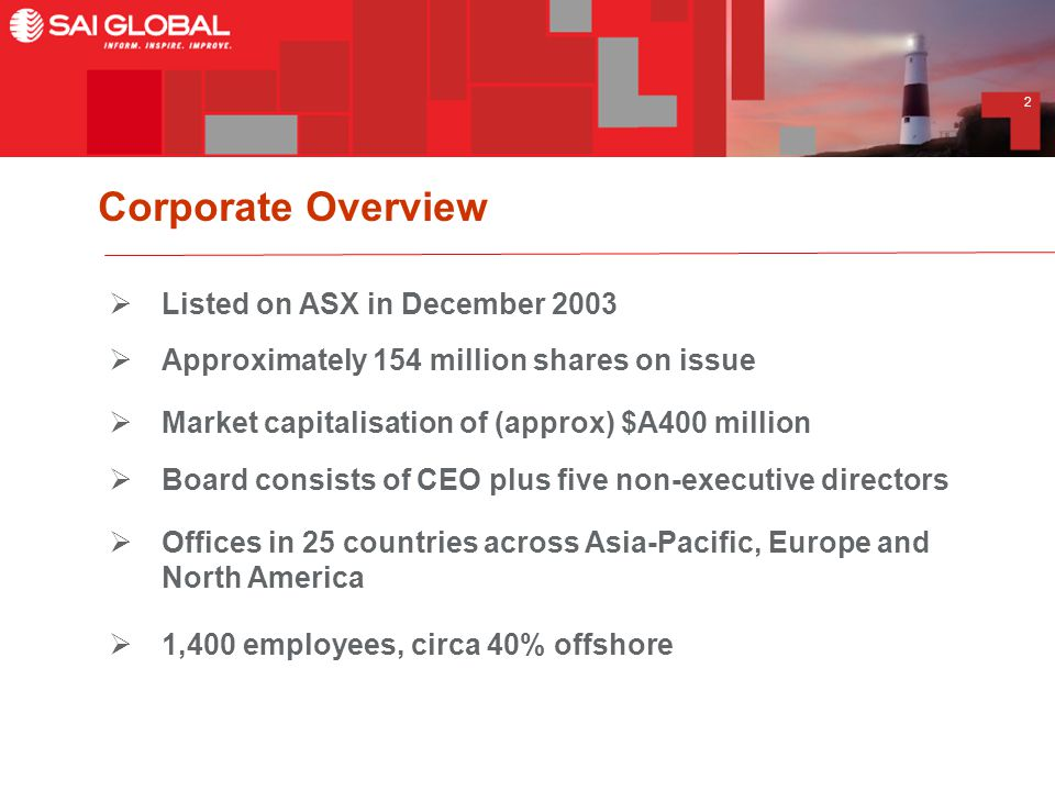 2 Corporate Overview  Listed on ASX in December 2003  Approximately 154 million shares on issue  Market capitalisation of (approx) $A400 million  Board consists of CEO plus five non-executive directors  Offices in 25 countries across Asia-Pacific, Europe and North America  1,400 employees, circa 40% offshore