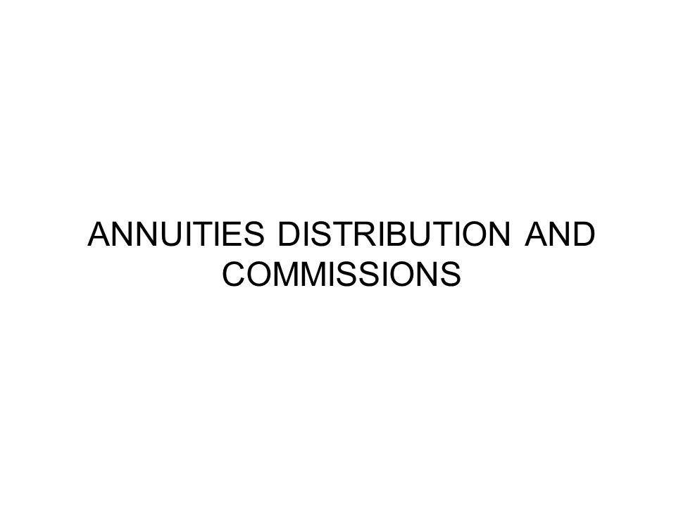 ANNUITIES DISTRIBUTION AND COMMISSIONS