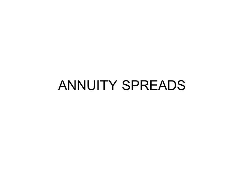 ANNUITY SPREADS