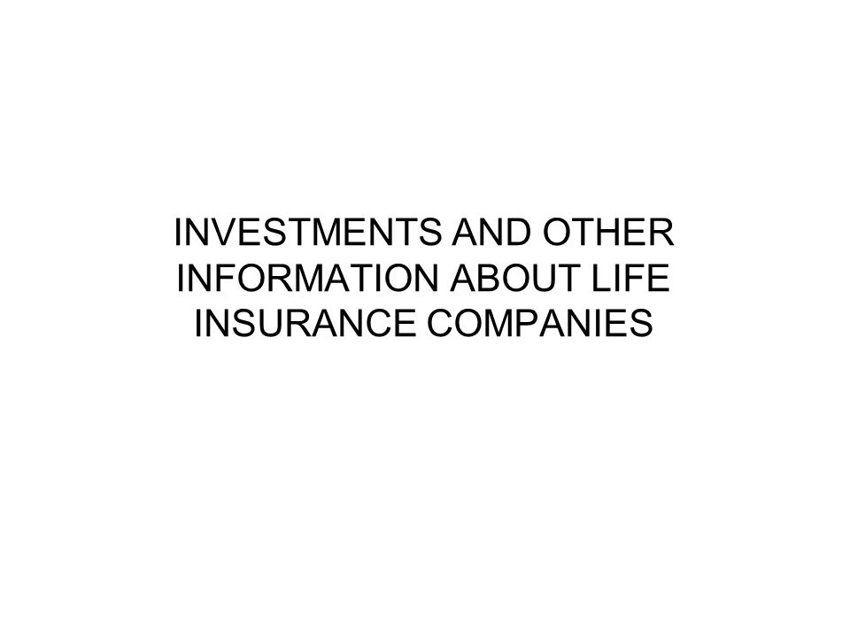 INVESTMENTS AND OTHER INFORMATION ABOUT LIFE INSURANCE COMPANIES