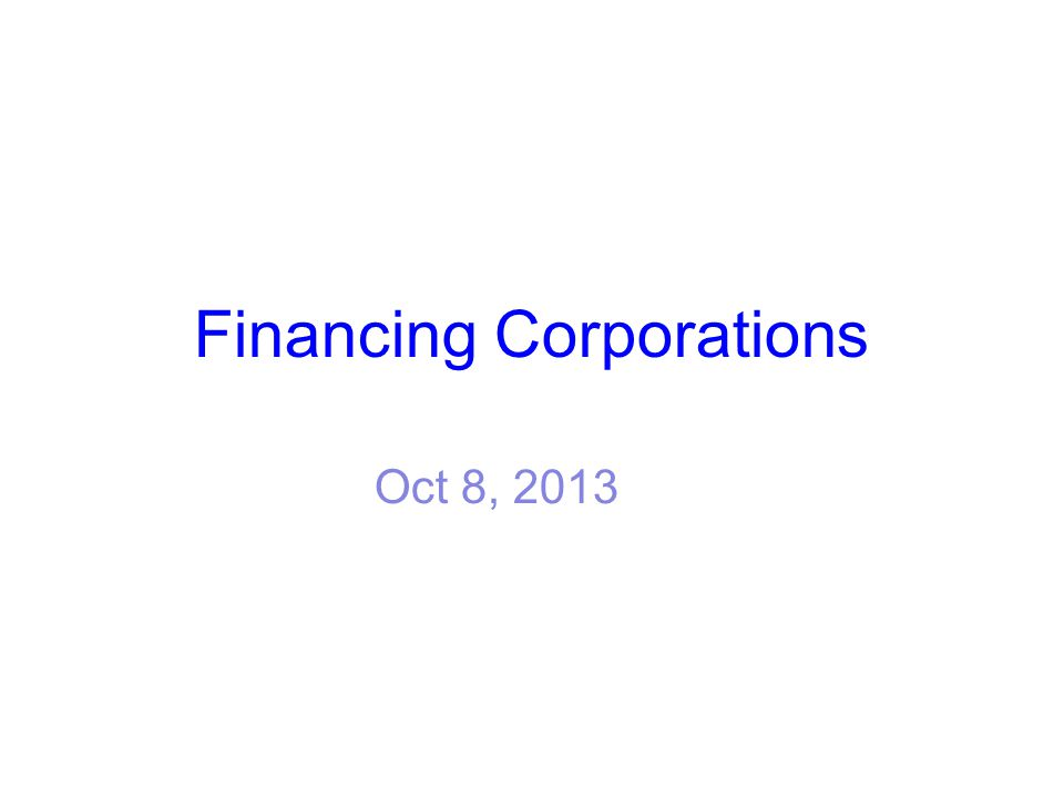 Financing Corporations Oct 8, 2013