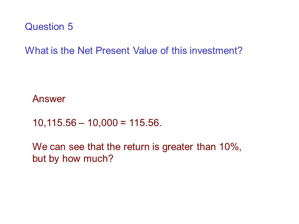 Question 5 What is the Net Present Value of this investment.
