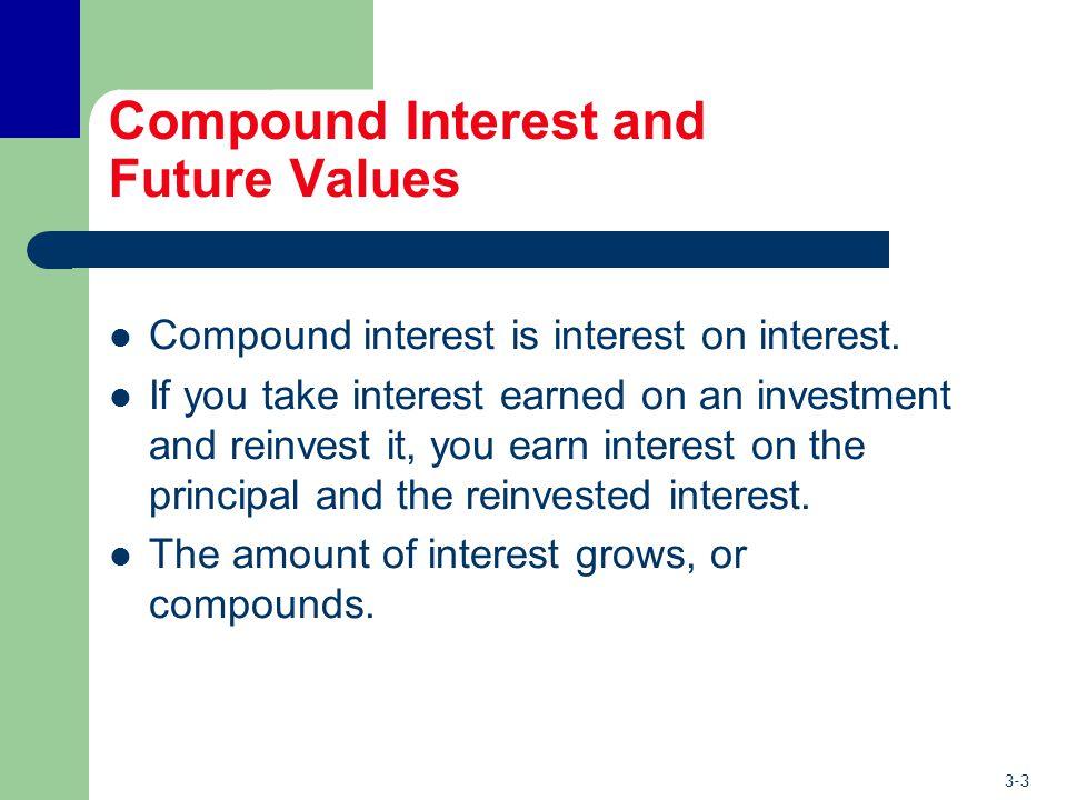 3-3 Compound Interest and Future Values Compound interest is interest on interest.