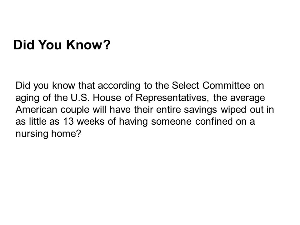 Did You Know. Did you know that according to the Select Committee on aging of the U.S.