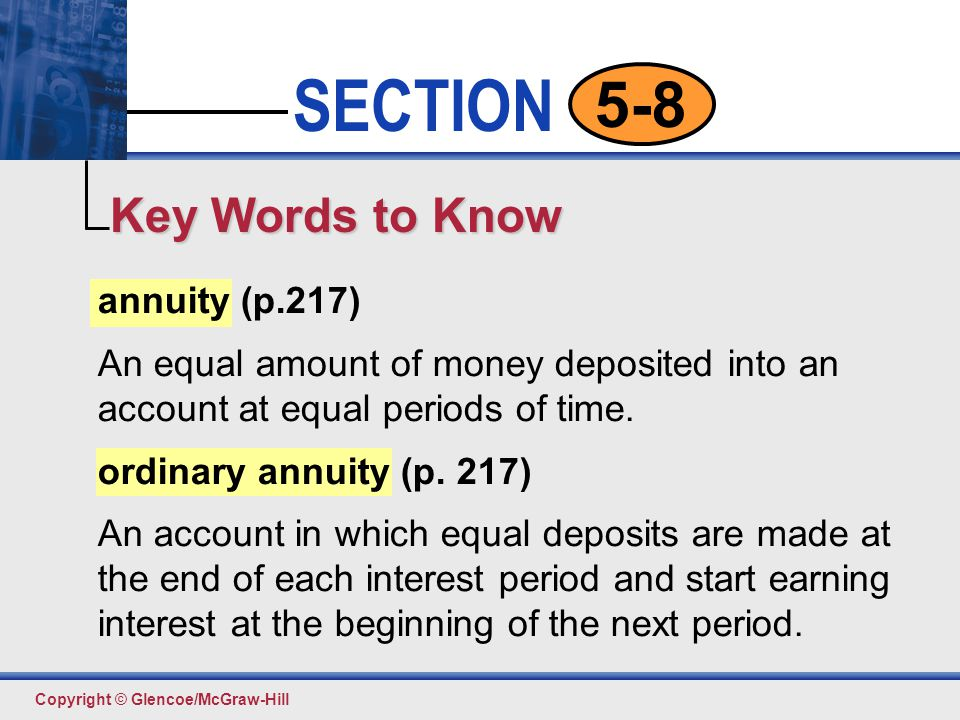 Click to edit Master text styles Second level Third level Fourth level Fifth level 3 SECTION Copyright © Glencoe/McGraw-Hill 5-8 annuity (p.217) An eq