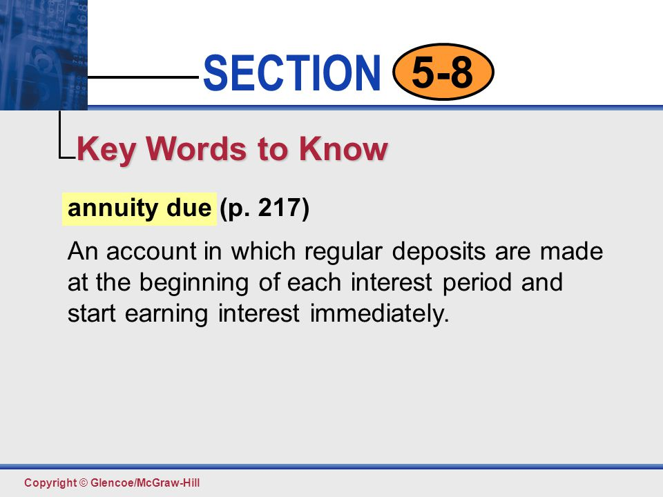 Click to edit Master text styles Second level Third level Fourth level Fifth level 4 SECTION Copyright © Glencoe/McGraw-Hill 5-8 annuity due (p. 217)