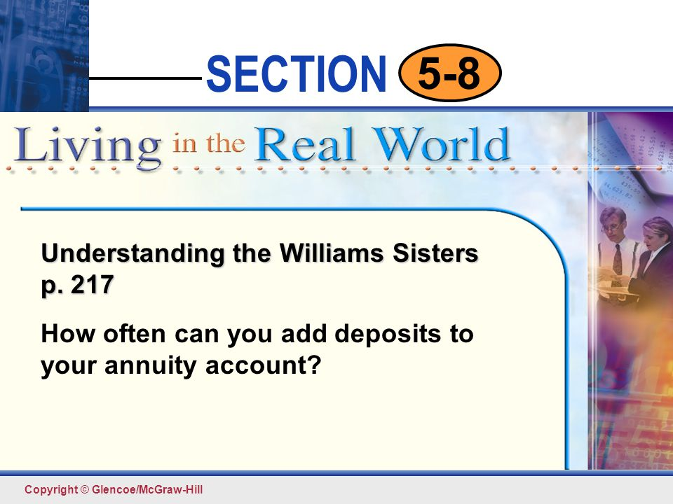 Click to edit Master text styles Second level Third level Fourth level Fifth level 8 SECTION Copyright © Glencoe/McGraw-Hill 5-8 Aiko Murakami deposits $500 in an ordinary annuity at the end of each quarter in an account earning 6 percent interest compounded quarterly.