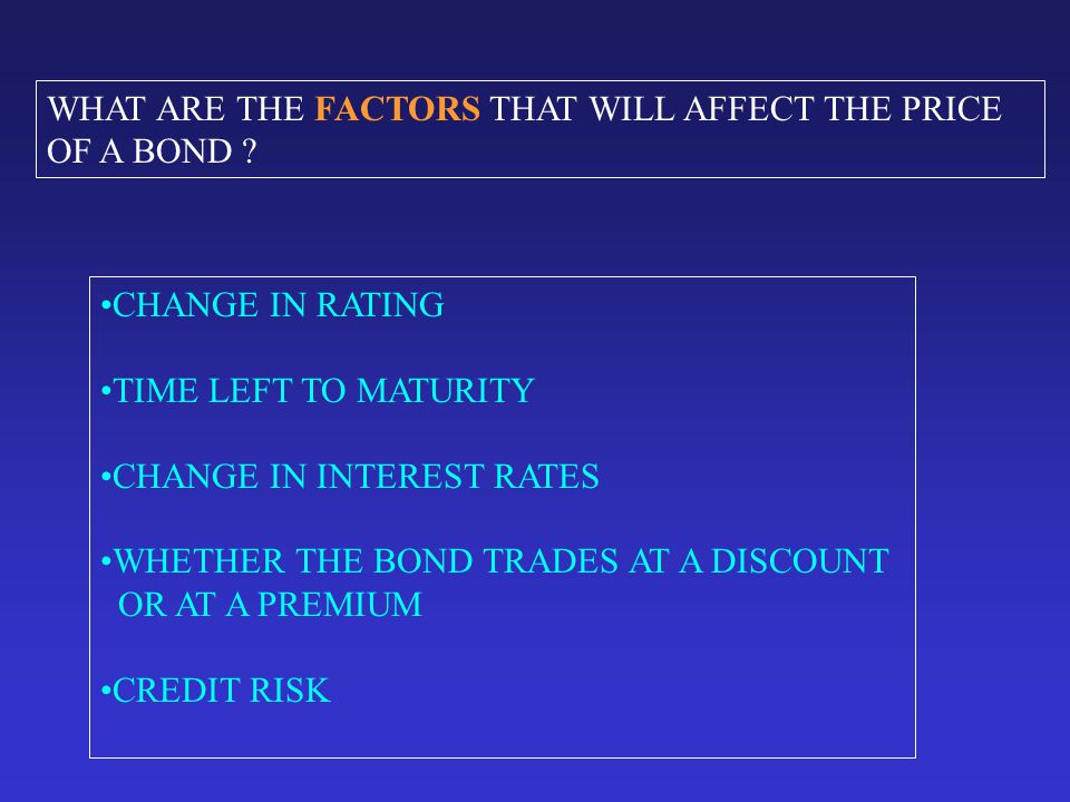 WHAT ARE THE FACTORS THAT WILL AFFECT THE PRICE OF A BOND .