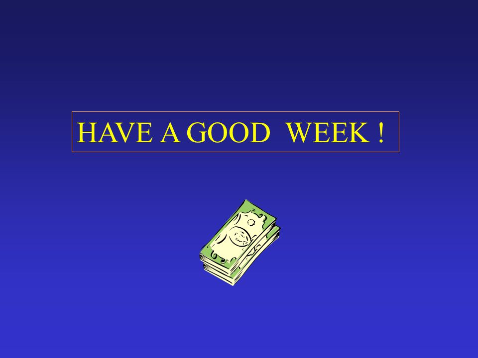 HAVE A GOOD WEEK !