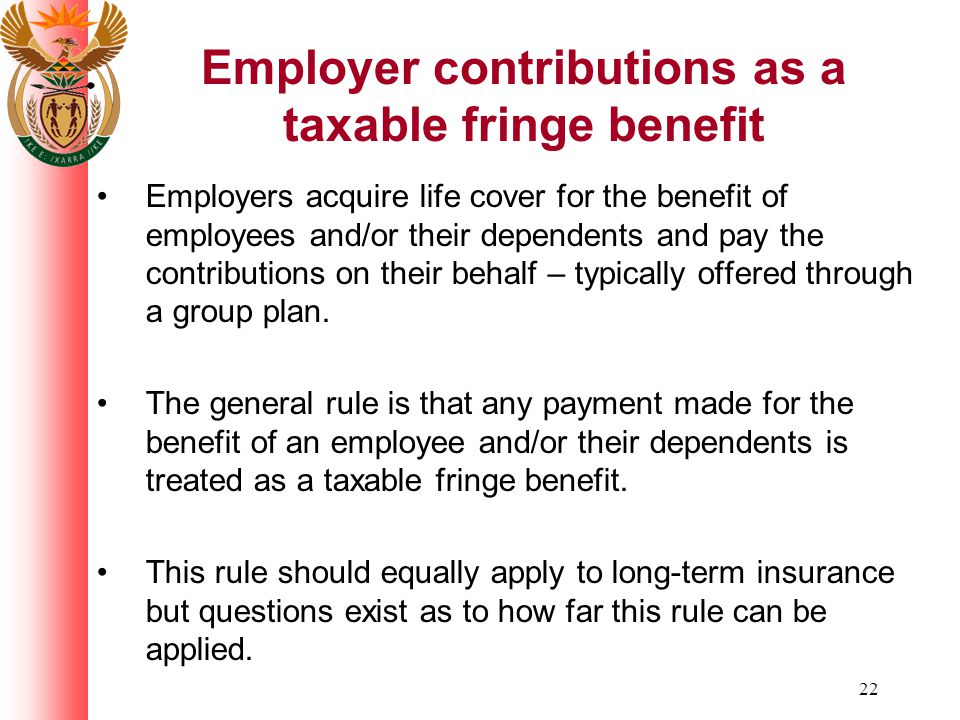 22 Employers acquire life cover for the benefit of employees and/or their dependents and pay the contributions on their behalf – typically offered through a group plan.