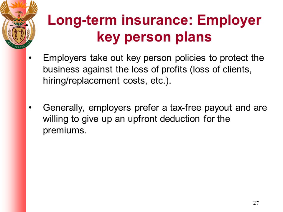 27 Employers take out key person policies to protect the business against the loss of profits (loss of clients, hiring/replacement costs, etc.). Gener