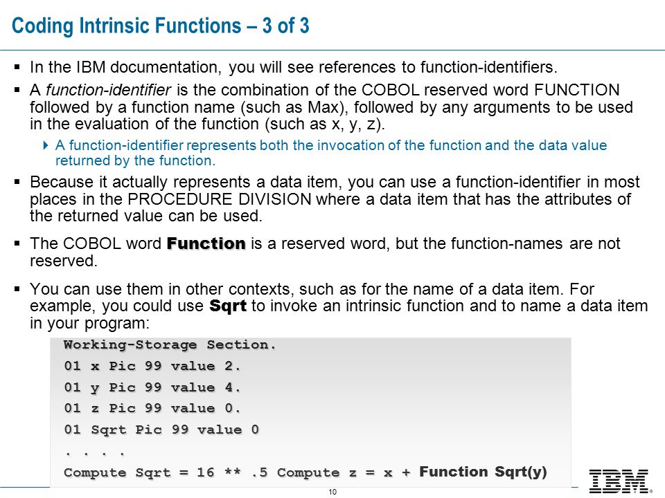10 Coding Intrinsic Functions – 3 of 3  In the IBM documentation, you will see references to function-identifiers.