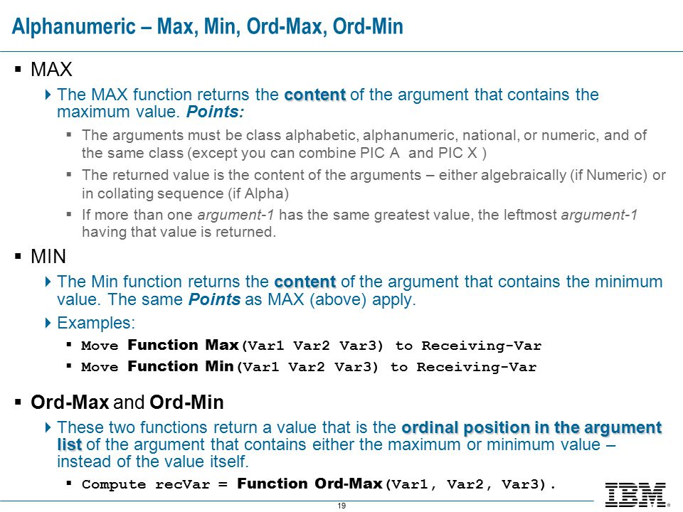 19 Alphanumeric – Max, Min, Ord-Max, Ord-Min  MAX content  The MAX function returns the content of the argument that contains the maximum value.