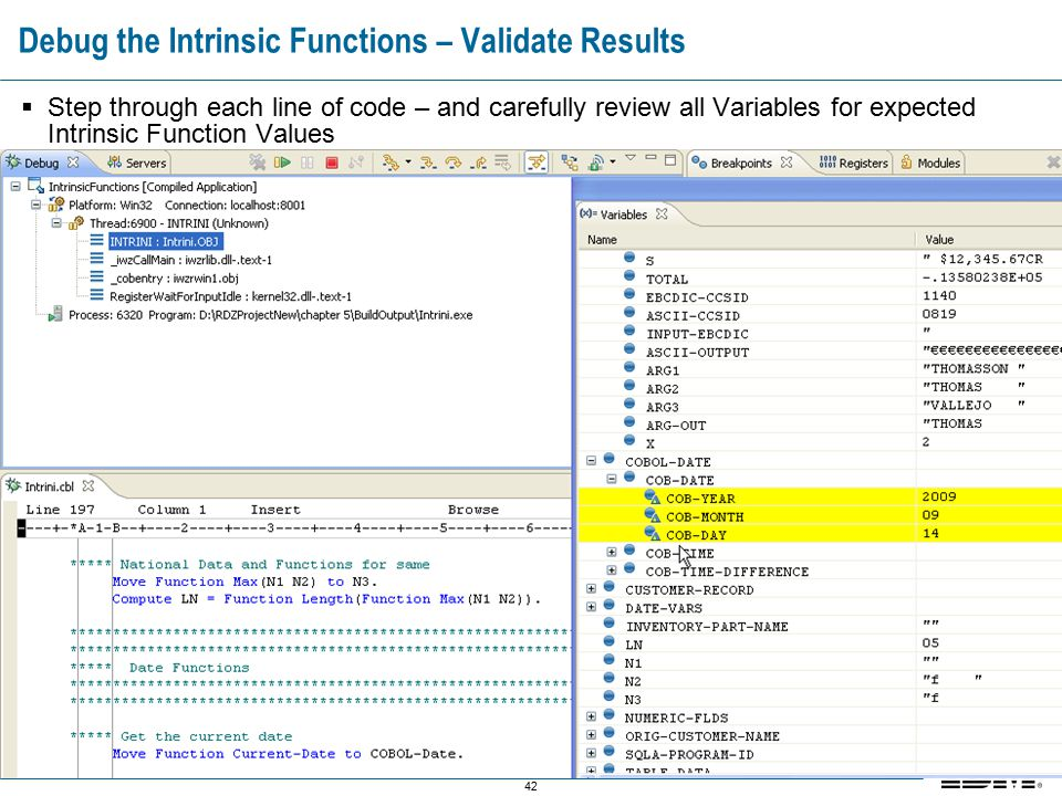42 Debug the Intrinsic Functions – Validate Results  Step through each line of code – and carefully review all Variables for expected Intrinsic Function Values