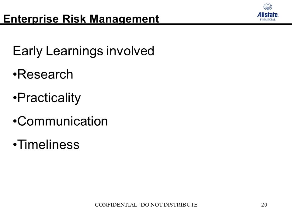 Enterprise Risk Management CONFIDENTIAL - DO NOT DISTRIBUTE20 Early Learnings involved Research Practicality Communication Timeliness