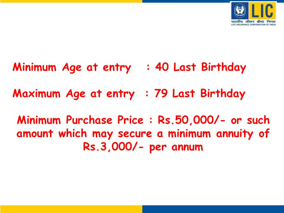 Who can Buy Jeevan Akshay VI Minimum Age at entry : 40 Last Birthday Maximum Age at entry : 79 Last Birthday Minimum Purchase Price : Rs.50,000/- or such amount which may secure a minimum annuity of Rs.3,000/- per annum