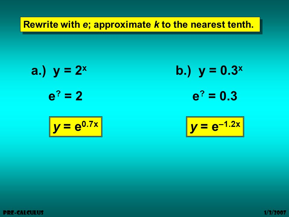 1/3/2007 Pre-Calculus Rewrite with e; approximate k to the nearest tenth.