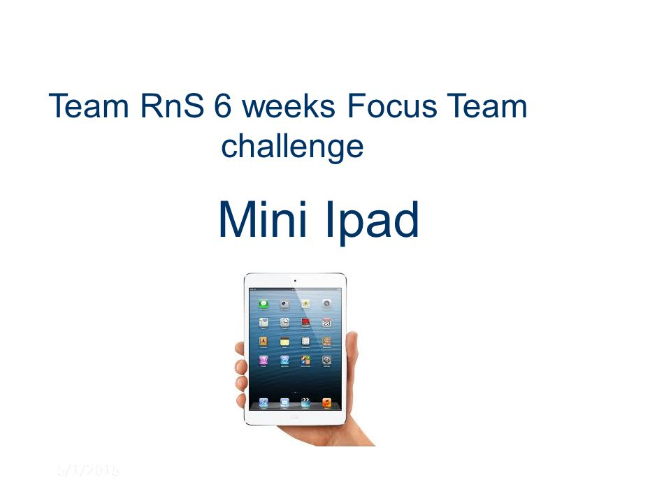 5/1/2015 Team RnS 6 weeks Focus Team challenge Mini Ipad