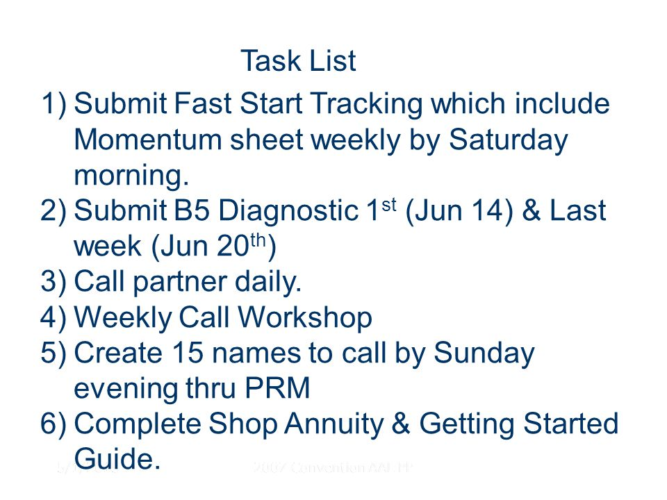 5/1/20152007 Convention AAL PP Task List 1)Submit Fast Start Tracking which include Momentum sheet weekly by Saturday morning. 2)Submit B5 Diagnostic