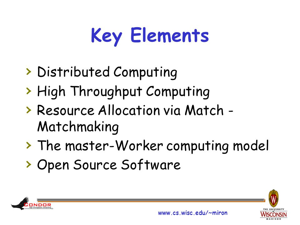 www.cs.wisc.edu/~miron Key Elements › Distributed Computing › High Throughput Computing › Resource Allocation via Match - Matchmaking › The master-Wor
