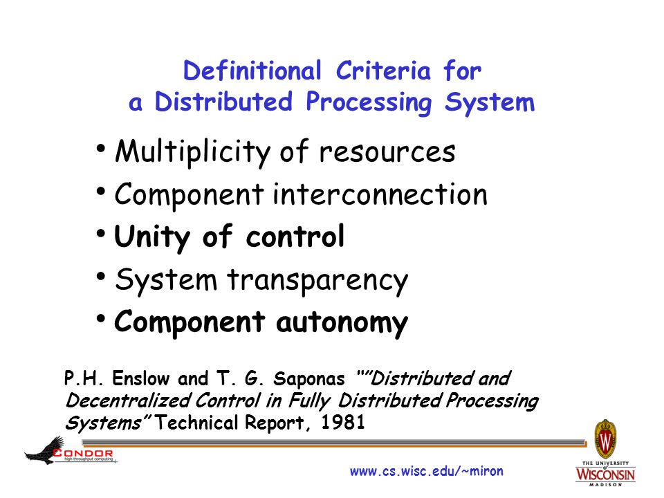 www.cs.wisc.edu/~miron Definitional Criteria for a Distributed Processing System  Multiplicity of resources  Component interconnection  Unity of co