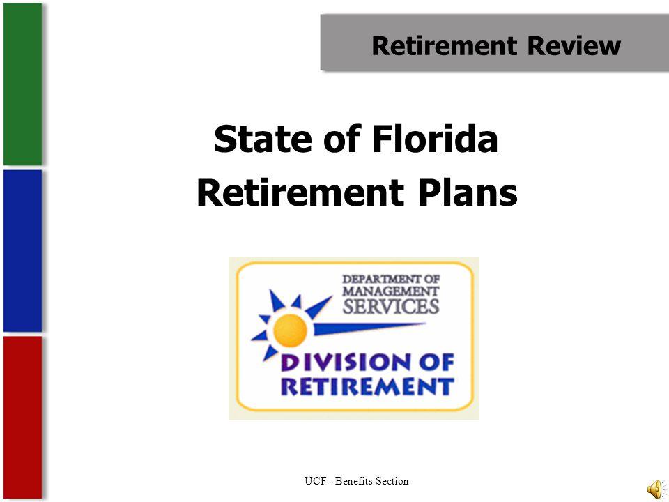 Employer Sponsored Retirement Plans Florida Retirement System (FRS) –Pension Plan –Investment Plan Optional Retirement Program (ORP) UCF - Benefits Section