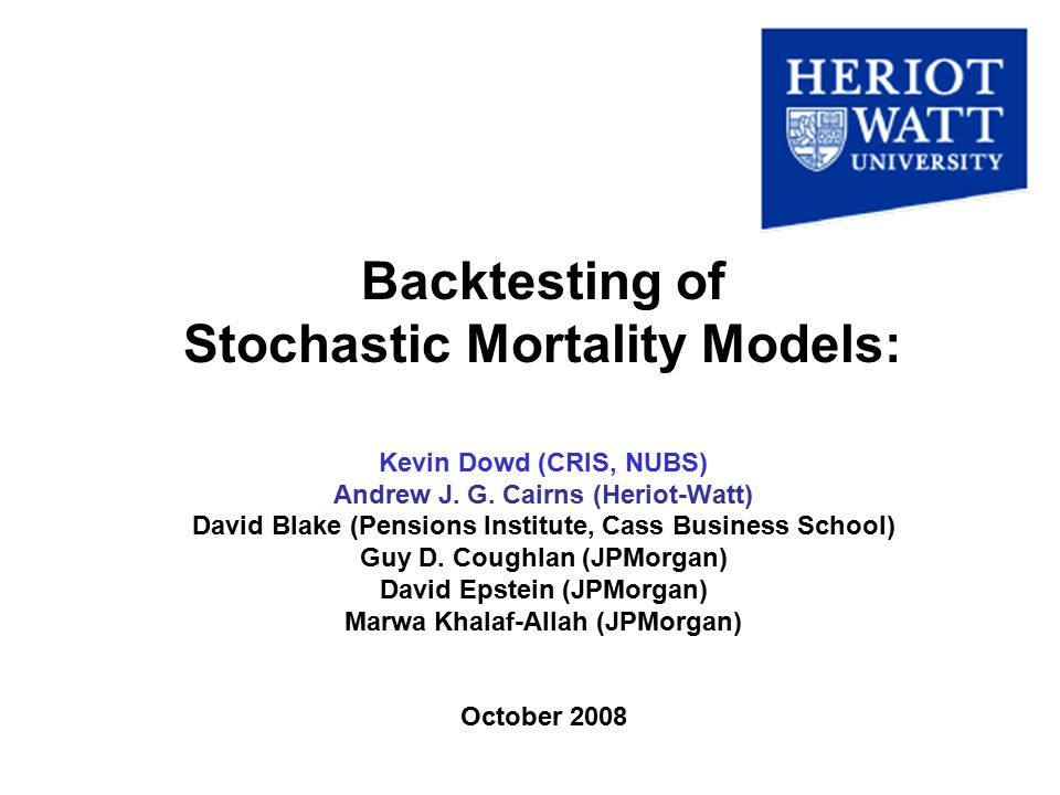 Backtesting of Stochastic Mortality Models: Kevin Dowd (CRIS, NUBS) Andrew J.