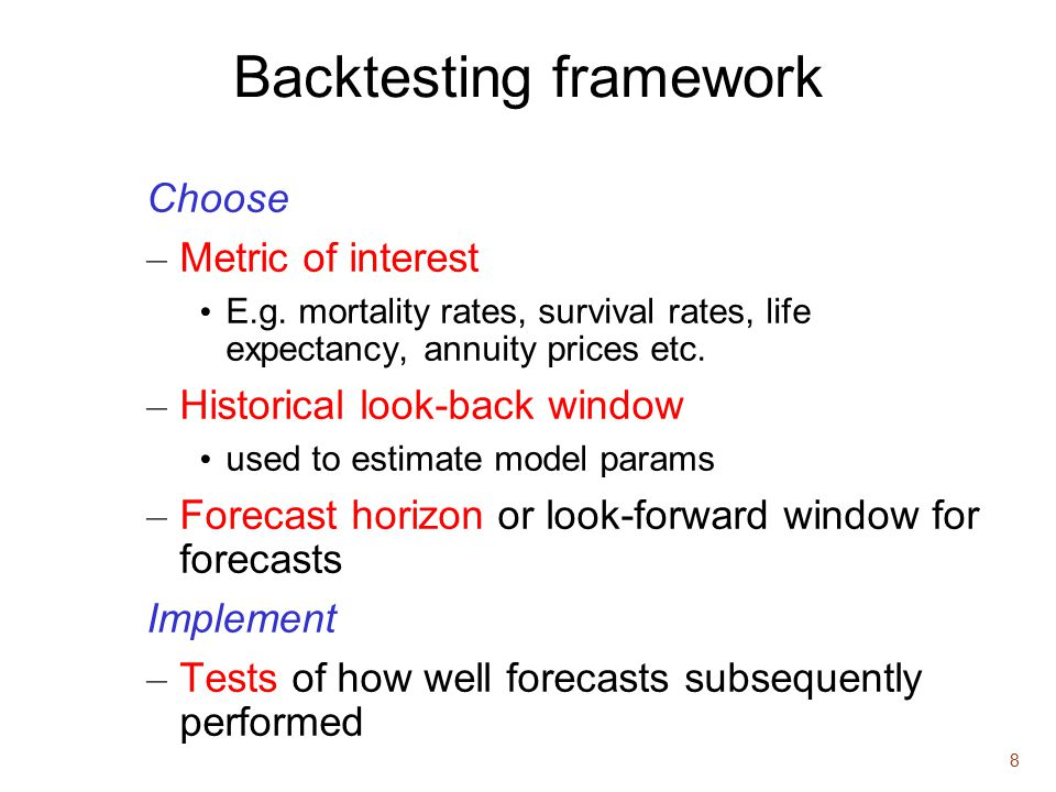 8 Backtesting framework Choose – Metric of interest E.g.