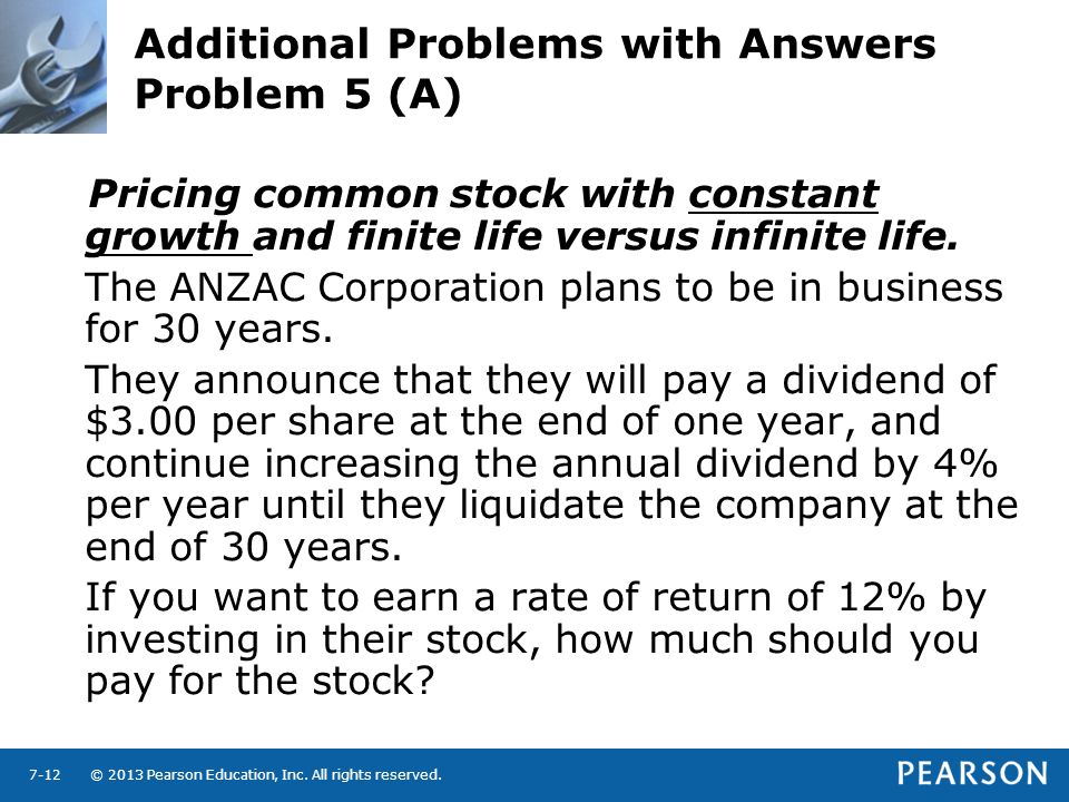 © 2013 Pearson Education, Inc. All rights reserved.7-12 Additional Problems with Answers Problem 5 (A) Pricing common stock with constant growth and f