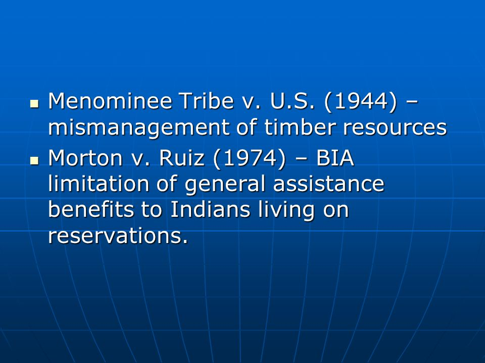Menominee Tribe v. U.S. (1944) – mismanagement of timber resources Menominee Tribe v.