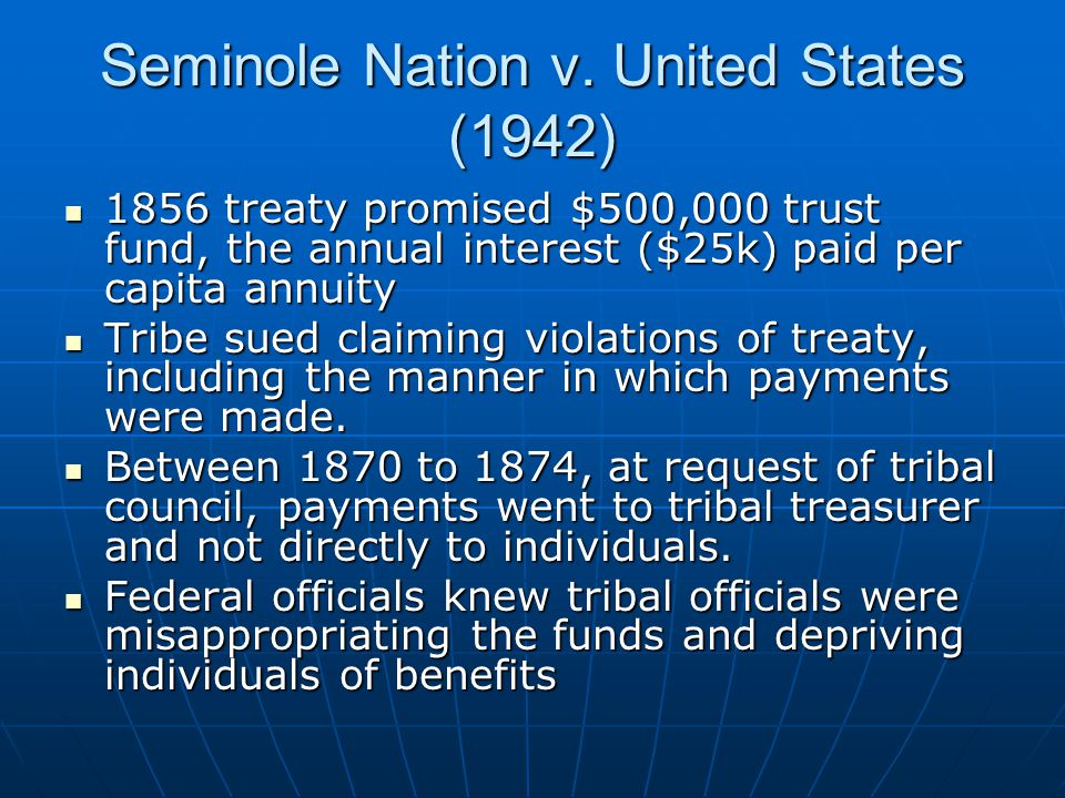 Seminole Nation v. United States (1942) 1856 treaty promised $500,000 trust fund, the annual interest ($25k) paid per capita annuity 1856 treaty promi