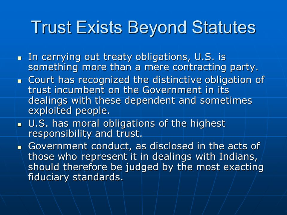 Trust Exists Beyond Statutes In carrying out treaty obligations, U.S.