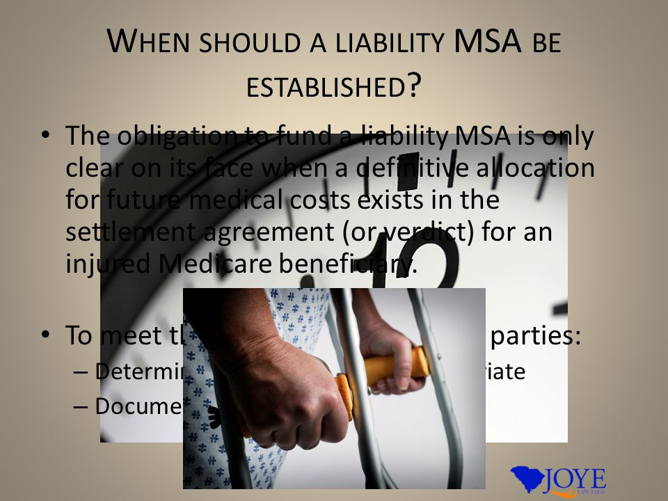 W HEN SHOULD A LIABILITY MSA BE ESTABLISHED ? The obligation to fund a liability MSA is only clear on its face when a definitive allocation for future