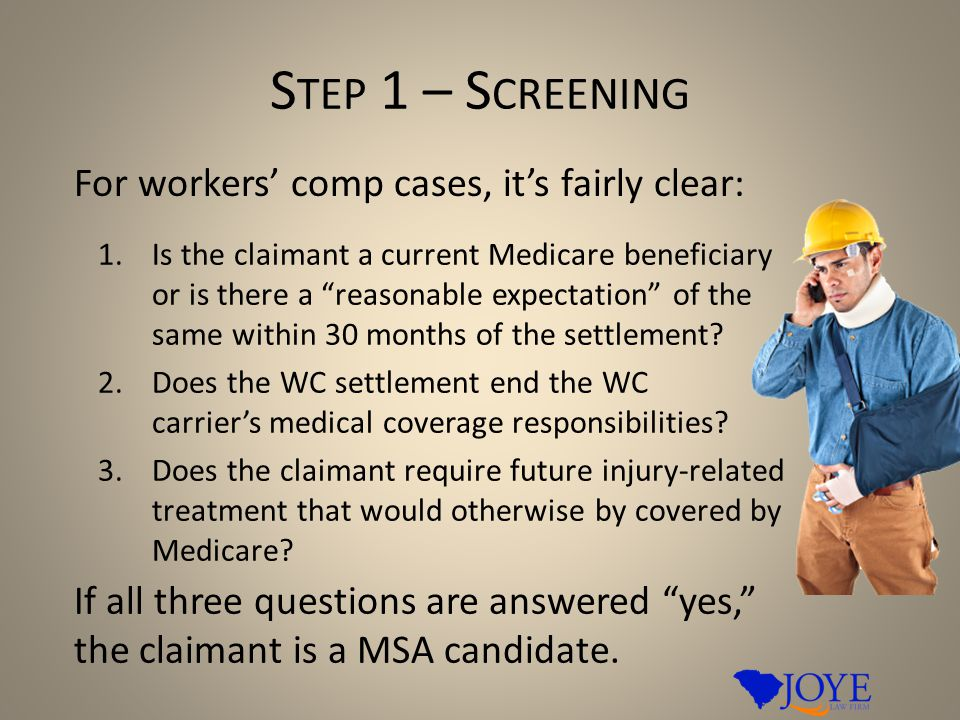 S TEP 1 – S CREENING 1.Is the claimant a current Medicare beneficiary or is there a reasonable expectation of the same within 30 months of the settlement.