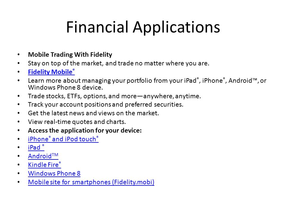 Financial Applications Mobile Trading With Fidelity Stay on top of the market, and trade no matter where you are. Fidelity Mobile ® Fidelity Mobile ®