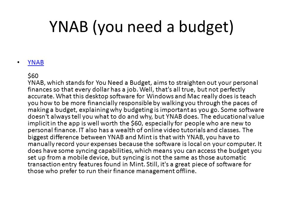 YNAB (you need a budget) YNAB $60 YNAB, which stands for You Need a Budget, aims to straighten out your personal finances so that every dollar has a j