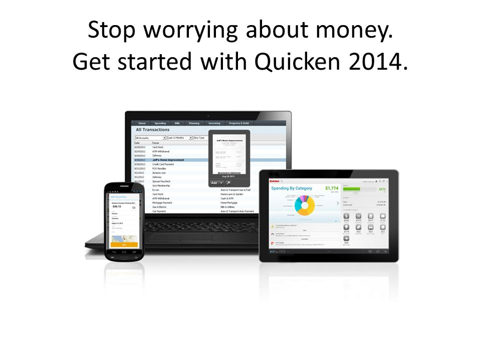 Stop worrying about money. Get started with Quicken 2014.