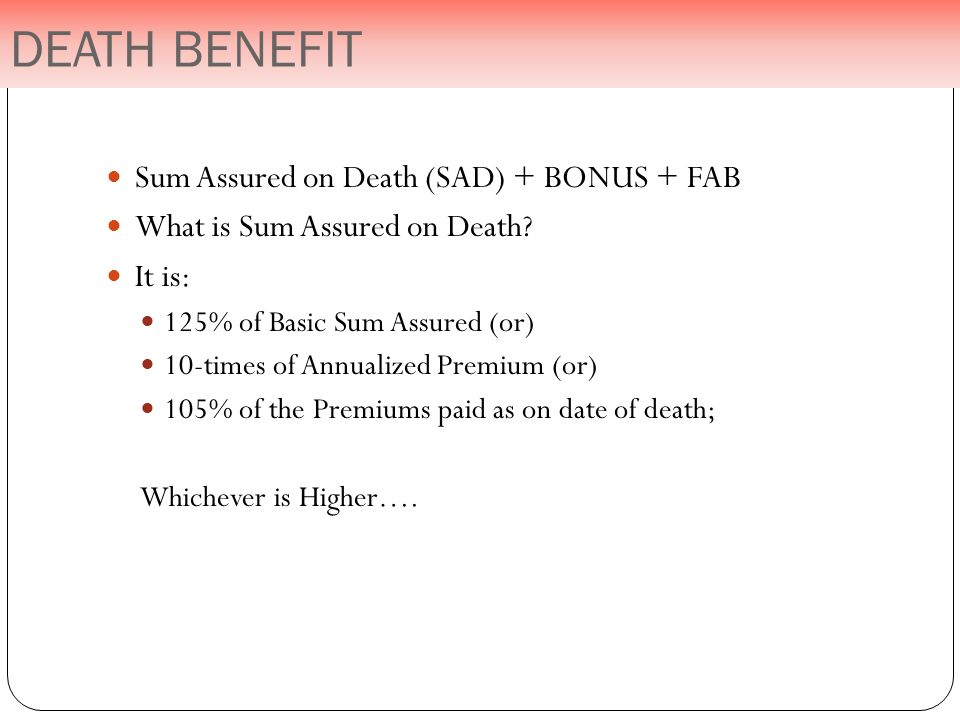 Sum Assured on Death (SAD) + BONUS + FAB What is Sum Assured on Death.