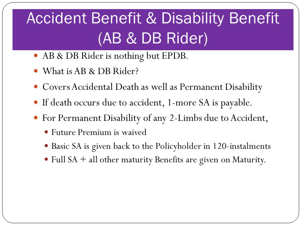 Accident Benefit & Disability Benefit (AB & DB Rider) AB & DB Rider is nothing but EPDB.