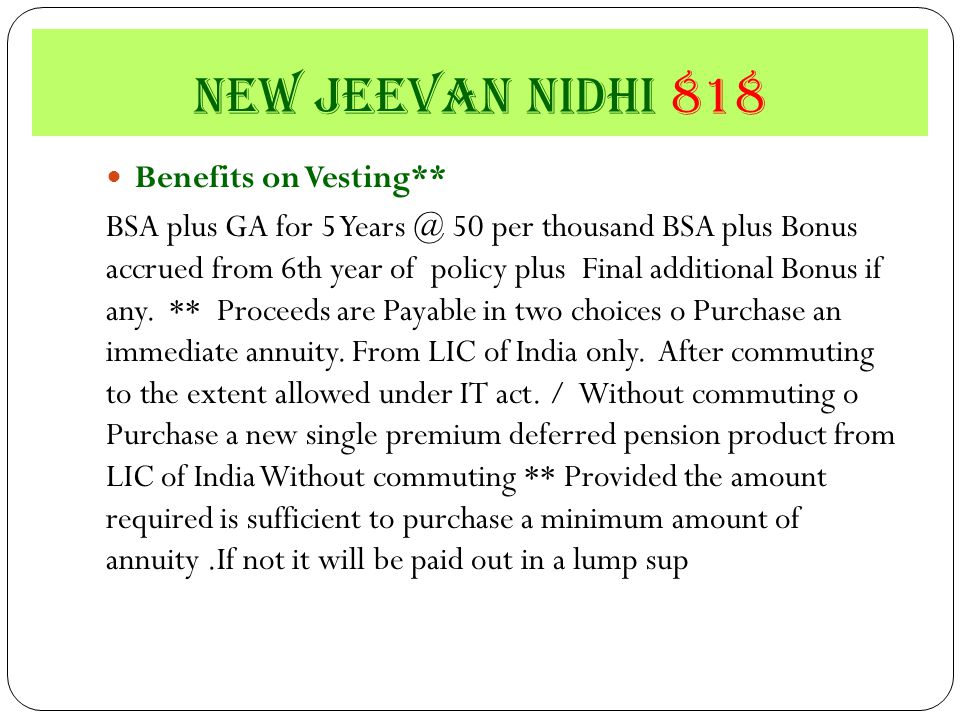 Benefits on Vesting** BSA plus GA for 5 Years @ 50 per thousand BSA plus Bonus accrued from 6th year of policy plus Final additional Bonus if any.